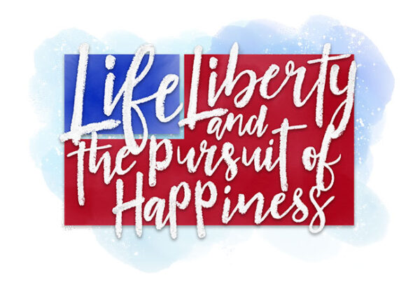 Life, Liberty and the Pursuit of Happiness