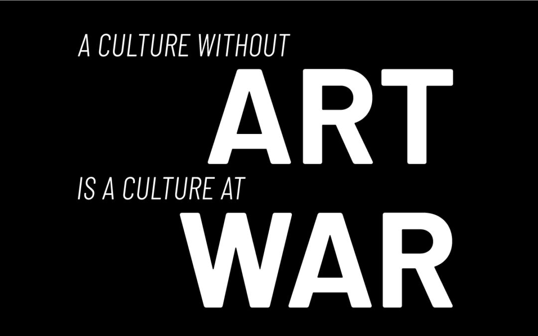 A Culture without ART is a Culture at WAR