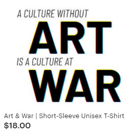 A Culture without Art is a Culture at War Shirt